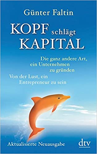 Kopf schlägt Kapital: Die ganz andere Art, ein Unternehmen zu gründen, Von der Lust, ein Entrepreneur zu sein